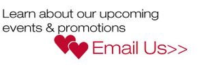 Learn about our upcoming events & promotions | Email Us