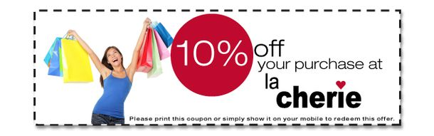 10% off your purchase at La Cherie. Please print this coupon or simply show it on your mobile to redeem this offer.